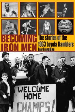 Becoming Iron Men: The Story of the 1963 Loyola Ramblers