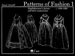 Patterns of Fashion, 1660-1860: Englishwomen's Dresses and Their Construction