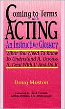 Coming to Terms with Acting: An Instructive Glossary: What You Need to Know to Understand It, Discuss It, Deal with It, and Do It