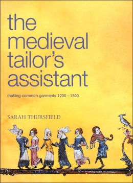 The Medieval Tailor's Assistant: Making Common Garments 1200-1500