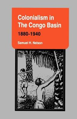 Colonialism in the Congo Basin: 1880-1940