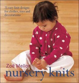 Nursery Knits: 25 Easy-Knit Designs for Clothes, Toys and Decorations