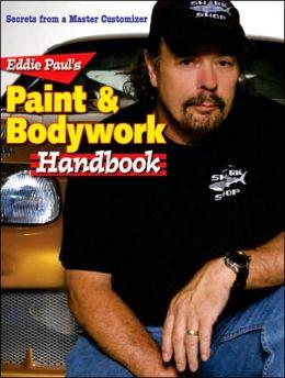 Eddie Paul's Paint & Bodywork Handbook: Secrets from a Master Customizer