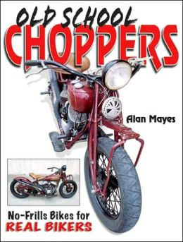 Old School Choppers: No-Frills Bikes for Real Bikers