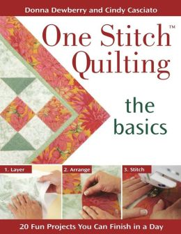 One Stitch Quilting - The Basics: 20 Fun Projects You Can Finish in a Day
