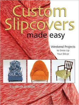 Custom Slipcovers Made Easy: Weekend Projects to Dress Up Your D?cor