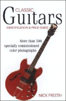 Classic Guitars: Identification and Price Guide