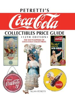 Petretti's Coca-Cola Collectibles Price Guide: The Encyclopedia of Coca-Cola Collectibles