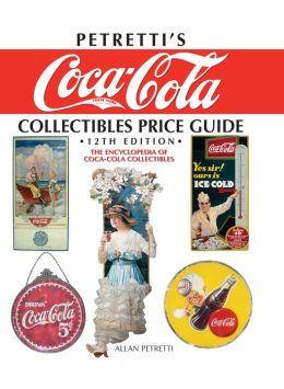 Petretti's Coca-Cola Collectibles Price Guide: The Encyclopedia of Coca-Cola Collectibles