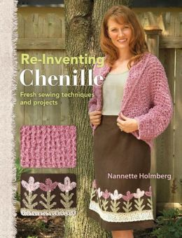 Re-Inventing Chenille: Fresh Sewing Techniques and Projects