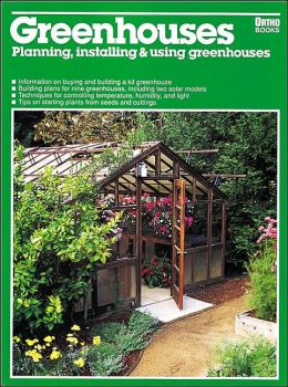Greenhouses: Planning, Installing & Using Greenhouses
