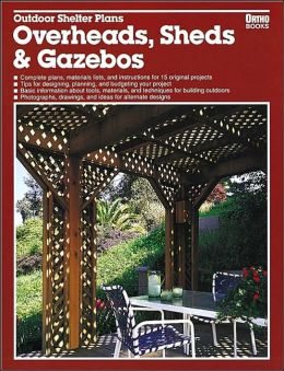 Outdoor Shelter Plans: Overheads, Sheds and Gazebos