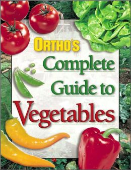 Ortho's Complete Guide to Vegetables