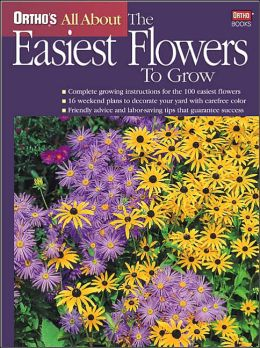 All About the Easiest Flowers To Grow (Ortho's All About Series)