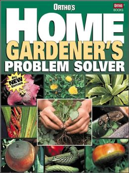 Ortho's Home Gardener's Problem Solver (Ortho's All About Series)