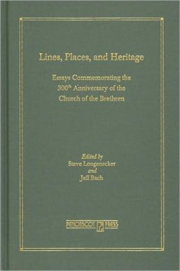 Lines, Places, and Heritage: Essays Commemmorating the 300th Anniversary of the Church of the Brethren