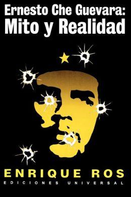 Ernesto Che Guevara: Mito Y Realidad