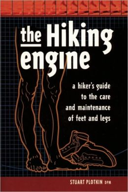 Hiking Engine: A Hiker's Guide to the Care and Maintenance of Feet and Legs