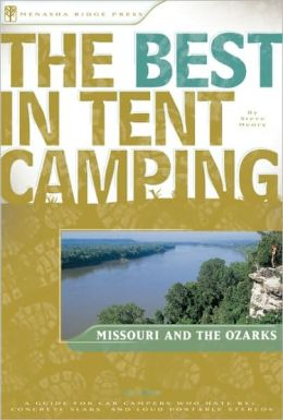 The Best in Tent Camping - Missouri and the Ozarks: A Guide for Campers Who Hate RVs, Concrete Slabs, and Loud Portable Stereos