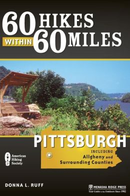 60 Hikes within 60 Miles: Pittsburgh and Surrounding Counties