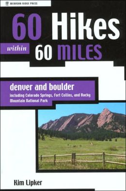 60 Hikes within 60 Miles: Denver, Including Fort Collins, Boulder, and Colorado Springs