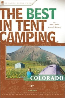 The Best in Tent Camping - Colorado: A Guide for Car Campers Who Hate RVs, Concrete Slabs, and Loud Portable Stereos