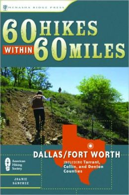 60 Hikes within 60 Miles: Dallas/Fort Worth: Including Tarrant, Collin and Denton Counties