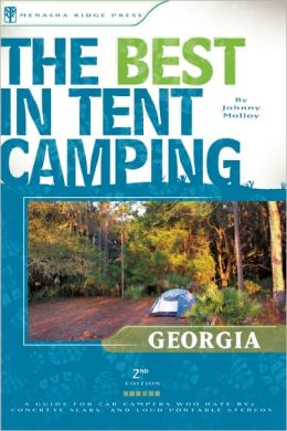 The Best in Tent Camping - Georgia: A Guide for Car Campers Who Hate RVs, Concrete Slabs, and Loud Portable Stereos