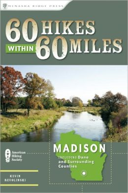 60 Hikes Within 60 Miles: Madison: Including Dane and Surrounding Counties