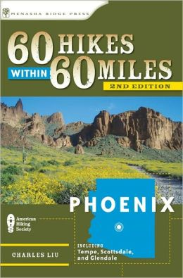60 Hikes Within 60 Miles: Phoenix: Including Tempe, Scottsdale, and Glendale