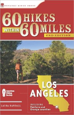 60 Hikes Within 60 Miles: Los Angeles: Including San Bernardino, Pasadena, and Oxnard