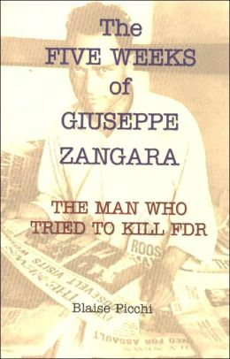 The Five Weeks of Giuseppe Zangara: The Man Who Would Assassinate FDR