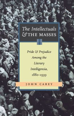 The Intellectuals and the Masses: Pride and Prejudice among the Literary Intelligentsia: 1880 - 1939
