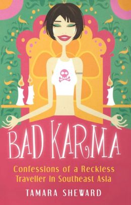 Bad Karma: Confessions of a Reckless Traveller in Southeast Asia