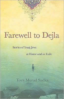 Farewell to Dejla: Stories of Iraqi Jews at Home and in Exile