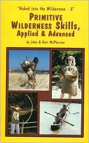 Primitive Wilderness Living and Survival Skills 2: Applied and Advanced