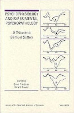 Psychophysiology and Experimental Psychopathology: A Tribute to Samuel Sutton