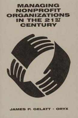 Managing Nonprofit Organizations in the 21st Century