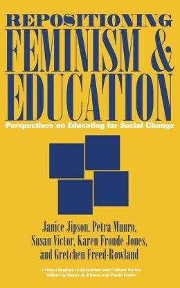 Repositioning Feminism and Education: Perspectives on Educating for Social Change