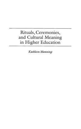 Rituals, Ceremonies, and Cultural Meaning in Higher Education