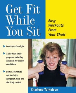 Get Fit While You Sit: Easy Workouts from Your Chair