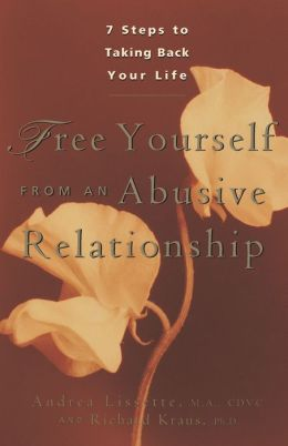 Free Yourself From an Abusive Relationship: A Guide to Taking Back Your Life