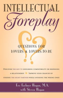 Intellectual Foreplay: Questions for Lovers and Lovers-to-Be