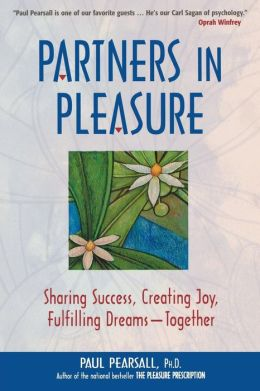 Partners in Pleasure: Sharing Success, Creating Joy, Fulfilling Dreams--Together