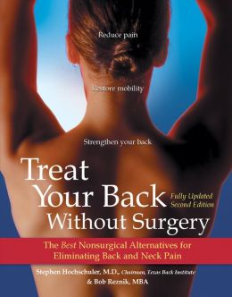 Treat Your Back Without Surgery: The Best Nonsurgical Alternatives for Eliminating Back and Neck Pain