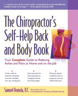 The Chiropractor's Self-Help Back and Body Book: Your Complete Guide to Relieving Aches and Pains at Home and on the Job