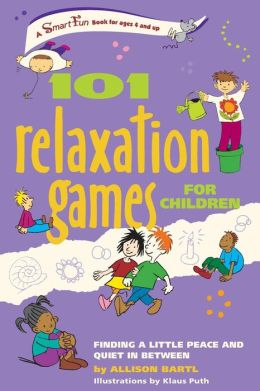 101 Relaxation Games for Children: Finding a Little Peace and Quiet In Between