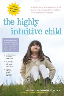 Highly Intuitive Child: A Guide to Understanding and Parenting Unusually Sensitive and Empathic Children