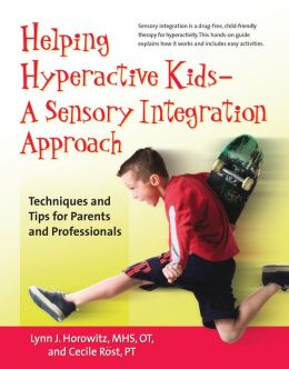 Helping Hyperactive Kids - A Sensory Integration Approach: Techniques and Tips for Parents and Professionals