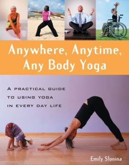 Anywhere, Anytime, Any Body Yoga